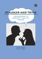 Dialoger med tryck! : prepositioner partikelverb och uttal i svenskan. Elevbok inkl. elev-cd