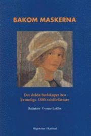 Bakom maskerna : det dolda budskapet hos kvinnliga 1880-talsförfattare