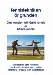 Tekniken är grunden : om konsten att förstå tennis : en lärobok som förklarar orsak-verkan-samband mellan fotarbete kropps- och slagrörelser