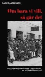 Om bara vi vill så går det : dokumentärroman om en arbetarfamilj på Södermalm 1879-1919