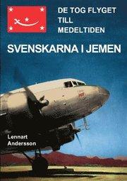De tog flyget till medeltiden : svenskarna i Jemen