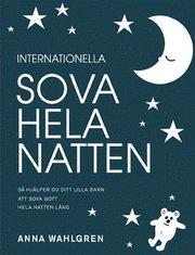 Internationella sova hela natten : s� hj�lper du ditt lilla barn att sova gott hela natten l�ng (h�ftad)