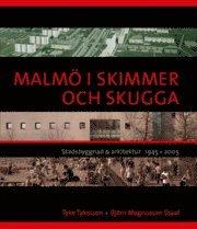 Malmö i skimmer och skugga : stadsbyggnad & arkitektur 1945-2005