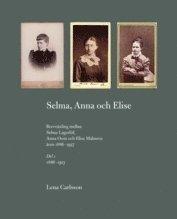 Selma, Anna och Elise : brevv�xling mellan Selma Lagerl�f, Anna Oom och Elise Malmros �ren 1886-1937 (kartonnage)