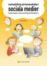 Marknadsf�ring och kommunikation i sociala medier : givande dialoger, starkare varum�rke, �kad f�rs�ljning :-) (h�ftad)