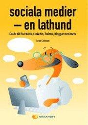 Sociala medier - en lathund : guide till Facebook, Linkedln, Twitter, bloggar med mera (kartonnage)