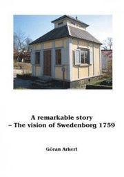 En märklig historia : Swedenborgs vision 1759