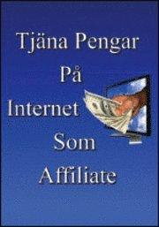Tjäna pengar på Internet som Affiliate