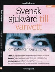 Svensk sjukvård till vanvett : om patienten bestämmer