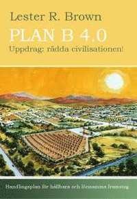 Plan B 4.0 Uppdrag: r�dda civilisationen! (inbunden)
