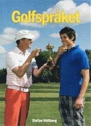 Golfspråket : en lättsmält bok om ord och uttryck i golfens värld