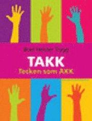 TAKK : tecken som AKK : tecken som alternativ och kompletterande kommunikation