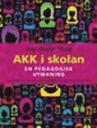 AKK i skolan : en pedagogisk utmaning - om alternativ och kompletterande kommunikation (AKK) i f�rskola och skola (inbunden)