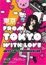 From Tokyo with Love : mitt liv i technicolor (h�ftad)