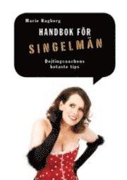 Handbok för singelmän : dejtingcoachens hetaste tips
