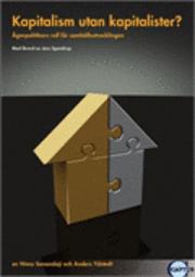 Kapitalism utan kapitalister? : �garpolitikens roll f�r samh�llsutvecklingen (h�ftad)