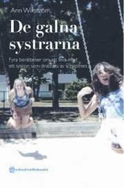 De galna systrarna – Fyra berättelser om att leva med ett syskon som drabbats av schizofreni