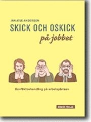 Skick och oskick på jobbet : konfliktbehandling på arbetsplatsen