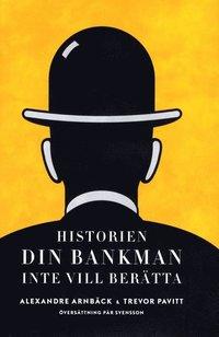 Historien din bankman inte vill ber�tta (inbunden)