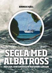 Segla med Albatross : Segla med Albatross berättas av Carl-Erik Andersson och bygger på de äventyr som han upplevde tillsammans med vännen Janne Larsson under tre år ute på de stora haven