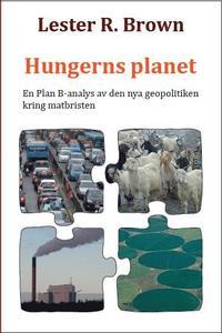 Hungerns planet: En Plan B-analys av den nya geopolitiken kring matbristen (inbunden)