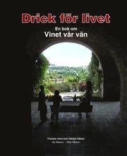 Drick för livet : en bok om vinet vår vän
