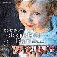 Konsten att fotografera ditt barn : Inspirerande id�er f�r dig som vill f�nga och bevara de f�rsta �ren (h�ftad)