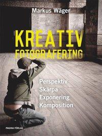 Kreativ fotografering : L�r dig t�nka kreativt med kameran (inbunden)
