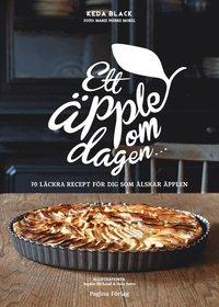 Ett äpple om dagen   70 läckra recept för dig som älskar äpplen (inbunden)