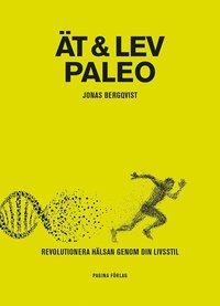 �t & Lev Paleo : Revolutionera h�lsan genom din livsstil (inbunden)