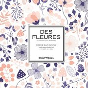 Des Fleures. Paper pad book : for all kinds of artwork