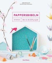 Pappersbibeln : 10 teman mer än 80 DIY-projekt