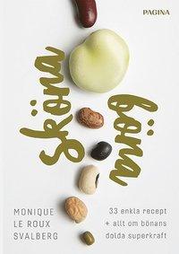 Sköna böna : 33 enkla recept plus allt om bönans dolda superkraft Monique le Roux Svalberg ; foto: Monica Dart