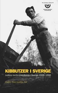 Kibbutzer i Sverige : Judiska lantbrukskollektiv i Sverige 1936-1946 (pocket)