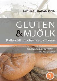 Gluten och mj�lk : k�llan till moderna sjukdomar : s� p�verkas du av maten (h�ftad)