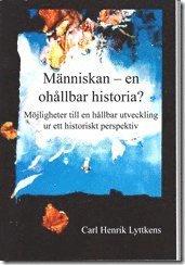 M�nniskan - en oh�llbar historia? M�jligheter till en h�llbar utveckling ur ett historiskt perspektiv. (kartonnage)