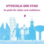 Utveckla din stad : en guide för städer med ambitioner