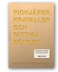 Pionj�rer, kravaller och fattiga b�nder : ber�ttelser om Karlstad med omnejd under 150 �r 1863-2012 (e-bok)