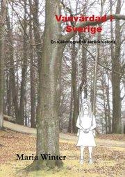 Vanvårdad i Sverige : en självbiografisk skräckhistoria