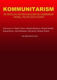 Kommunitarism : en antologi om individualism och gemenskap i moral, politik och filosofi (h�ftad)