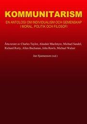 Kommunitarism : en antologi om individualism och gemenskap i moral politik och filosofi
