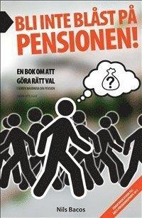 Bli inte bl�st p� pensionen! : en bok om att g�ra r�tt val (h�ftad)