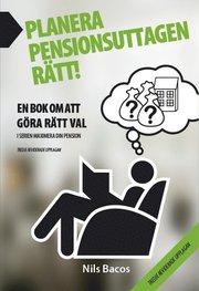 Planera pensionsuttagen rätt! : en bok om att göra rätt val