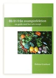 Bli fri från svampinfektion : en guide med kur och recept