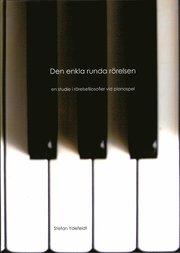 Den enkla runda rörelsen : en studie i rörelsefilosofier vid pianospel
