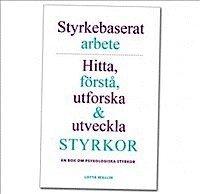 Styrkebaserat arbete: Hitta, f�rst�, utforska och utveckla styrkor. En bok om psykologiska styrkor. (h�ftad)