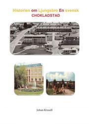 Historien om Ljungsbro : en svensk chokladstad