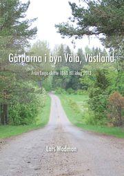 Gårdarna i byn Väla Västland : från laga skifte 1860 till idag 2013