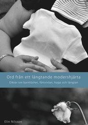 Ord från ett längtande modershjärta : dikter om barnlöshet förtvivlan hopp och längtan
