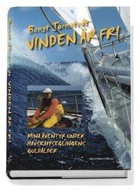 Vinden �r fri : mina �ventyr under havskappseglingens guld�lder (inbunden)